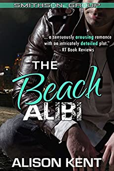 The Beach Alibi: A sexy romantic suspense. An ex-military alpha hero. (Smithson Group Book 4) by [Kent, Alison]