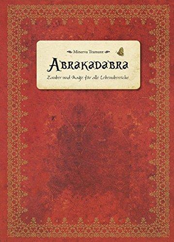 Abrakadabra: Zauber und Magie für alle Lebensbereiche Gebundenes Buch – 1. April 2012 Minerva Tramunt Tosa 3863131304 Grenzwissenschaften