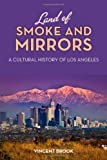 Book Cover for Land of Smoke and Mirrors: A Cultural History of Los Angeles