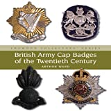 British Army Cap Badges of the Twentieth Century, Arthur Ward, 1861269617