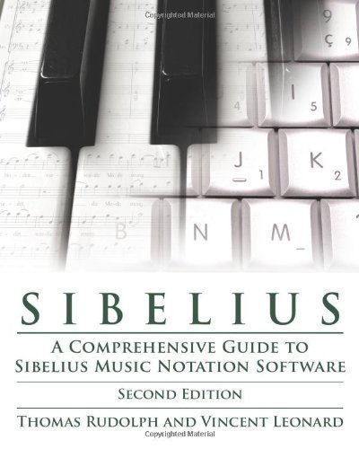 Sibelius: A Comprehensive Guide to Sibelius Music Notation Software (Music Pro Guides) of Thomas E. Rudolph, Vincent F. Leonard Rev Upd Edition on 01 January 2011