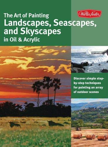 Acrylic Painting Seascapes (The Art of Painting Landscapes, Seascapes, and Skyscapes in Oil & Acrylic: Disover simple step-by-step techniques for painting an array of outdoor scenes. (Collector's Series))