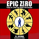Epic Zero: Tales of a Not-So-Super 6th Grader | R.L. Ullman