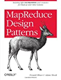 MapReduce Design Patterns : Building Effective Algorithms and Analytics for Hadoop and Other Systems, Miner, Donald and Shook, Adam, 1449327176