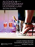 Alcohol and Entertainment Licensing Law, Manchester, Colin and Poppleston, Susanna, 0415422906