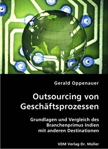 Outsourcing von Geschäftsprozessen: Grundlagen und Vergleich des Branchenprimus Indien mit anderen Destinationen