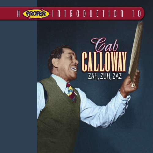 Proper Introduction to Cab Calloway: Zah Zuh Zaz