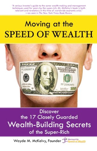 Download Moving at the Speed of Wealth: Discover The 17 Closely Guarded Secrets of the Super Rich ebook