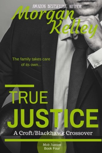 True Justice-- a Croft Mob Family/FBI Crossover (Croft Family Mob Justice) (Volume 4)