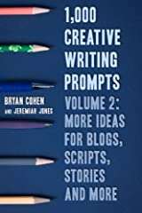 1,000 Creative Writing Prompts, Volume 2: More Ideas for Blogs, Scripts, Stories and More Paperback