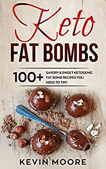 Keto Fat Bombs: 100+ Savory & Sweet Ketogenic Fat Bomb Recipes You Need To Try! by [Moore, Kevin]