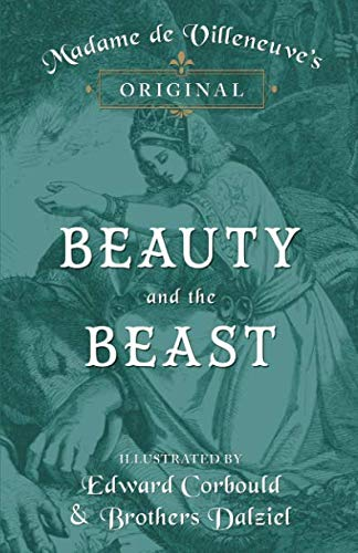 - Madame de Villeneuve's Original Beauty and the Beast - Illustrated by Edward Corbould and Brothers Dalziel
