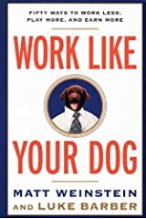 Work Like Your Dog: Fifty Ways to Work Less, Play More, and Earn More Kindle Edition