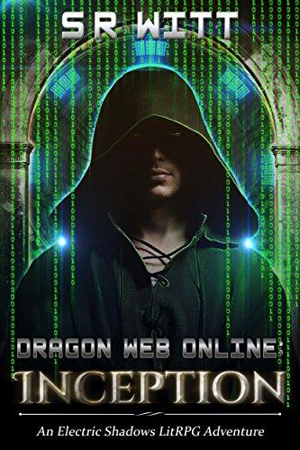 Dragon Web Online: Inception: A LitRPG Adventure Series (Electric Shadows Book 1)