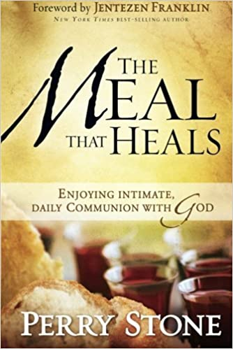 The Meal That Heals: Enjoying Intimate, Daily Communion with God by Perry Stone (2016-01-05)