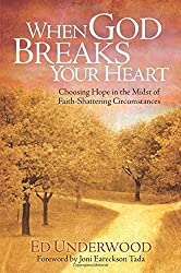 When God Breaks Your Heart: Choosing Hope in the Midst of Faith-Shattering Circumstances by Ed Underwood (2008-10-01)