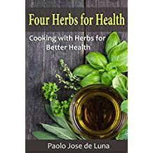 Four Herbs for Health: Cooking with Herbs for Better Health