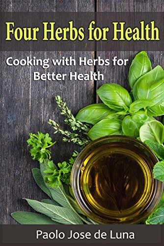 Four Herbs for Health: Cooking with Herbs for Better Health by [de Luna, Paolo Jose, Content Arcade Publishing]