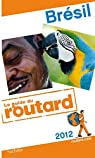 Guide du Routard Brésil 2012 par Guide du Routard