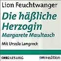 Die häßliche Herzogin Margarete Maultasch Hörbuch von Lion Feuchtwanger Gesprochen von: Ursula Langrock