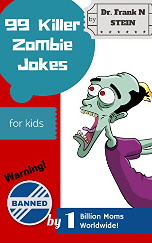 99 Killer Zombie Jokes for Kids: and the Adults Who Want to Entertain Them -