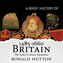 A Brief History of Britain 1485-1660: Brief Histories Audiobook by Ronald Hutton Narrated by Roger Davis