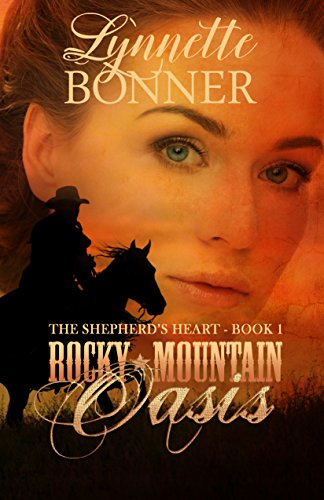 Rocky Mountain Oasis (The Shepherd's Heart Book 1) by [Bonner, Lynnette]