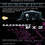 Robotics & Raspberry Pi 2: The Beginner's Guide to Robotic Building, Technology, Mechanics, and Processes! & Raspberry Pi 2 Programming Made Easy! | Solis Tech,Kenneth Fraser
