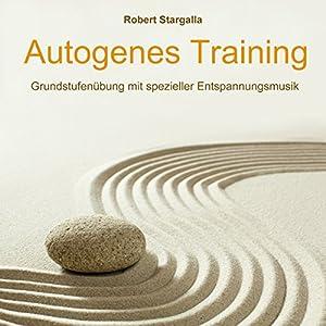 Autogenes Training: Grundstufentraining mit spezieller Entspannungsmusik Hörbuch