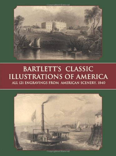 Bartlett's Classic Illustrations of America: All 121 Engravings from American Scenery, 1840 (Dover Fine Art, History of Art)