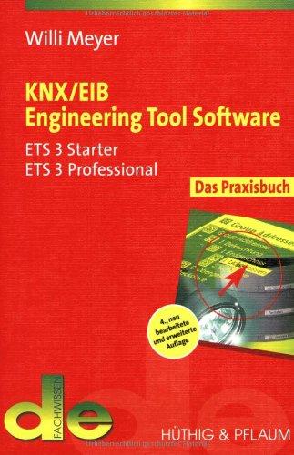 KNX / EIB Engineering Tool Software: Das Praxisbuch für ETS 3 Starter, ETS 3 Professional (de-Fachwissen)