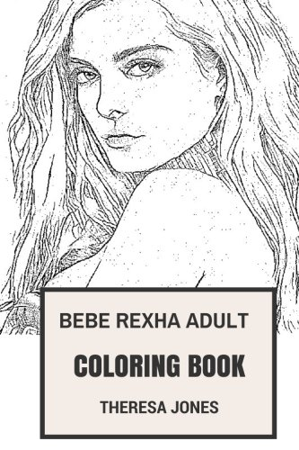 Bebe Rexha Adult Coloring Book: Talented Electropop and Dance Singer, Beautiful and Cute Artist Bebe Rexha Inspired Adult Coloring Book (Bebe Rexha Book)