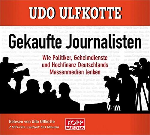 Gekaufte Journalisten: Wie Politiker, Geheimdienste und Hochfinanz Deutschlands Massenmedien lenken Hörkassette – Audiobook, MP3 Audio Udo Ulfkotte Kopp Verlag 3864451663 Berichterstattung