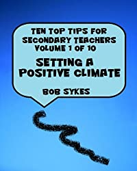 Ten Top Tips for Secondary Teachers vol 1 (of 10) - Setting a Positive Climate