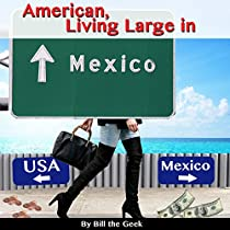 AMERICAN LIVING LARGE IN MEXICO: MAKING MONEY, SAVING MONEY, HAVING FUN