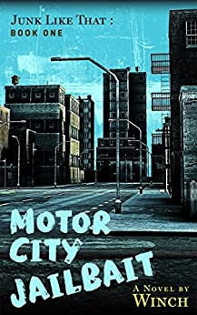 Motor City Jailbait Junk Like That Book One A Coming