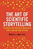 img - for The Art of Scientific Storytelling: Transform Your Research Manuscript using a Step-by-Step Formula (Volume 1) book / textbook / text book