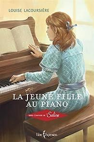 La Jeune Fille au Piano : Dans l'Univers de la Saline par Louise Lacoursière