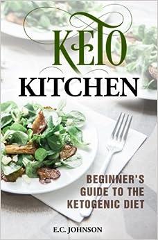 Keto Kitchen: Beginner's Guide to the Ketogenic Diet