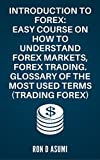 Introduction to Forex: Easy course on how to understand forex markets, forex trading. Glossary of the most used terms (Trading Forex) offers