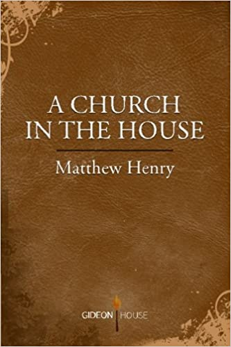 A Church in the House: Matthew Henry: 9781943133123: Amazon