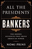 img - for All the Presidents' Bankers: The Hidden Alliances that Drive American Power by Prins, Nomi(April 8, 2014) Hardcover book / textbook / text book