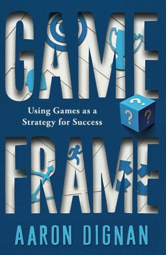 Game Frame: Using Games as a Strategy for Success PDF