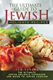 The Ultimate Guide to Jewish Holidays Recipes: The Ultimate Jewish Holidays Cookbook and Guide to Jewish Cooking