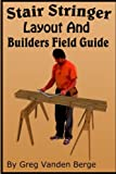 Stair Stringer Layout And Builders Field Guide