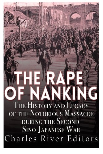 Read Online The Rape of Nanking: The History and Legacy of the Notorious Massacre during the Second Sino-Japanese War PDF