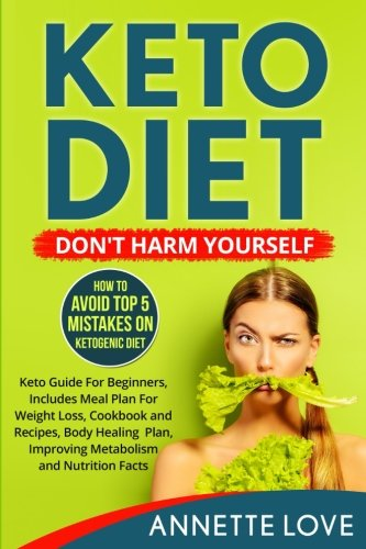 Keto Diet. Don't Harm Yourself: How To Avoid TOP 5 Mistakes on Ketogenic Diet, Keto Guide For Beginners, Meal Plan For Weight Loss, Cookbook and Recipes, Body Healing Plan, Improving Metabolism