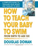 How to Teach Your Baby to Swim: From Birth to Age Six (The Gentle Revolution Series)