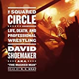 The Squared Circle: Life, Death, and Professional Wrestling (Library Edition)