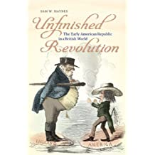 Unfinished Revolution: The Early American Republic in a British World